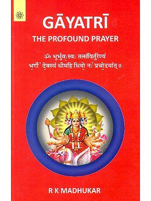 Gayatri The  Profound Prayer