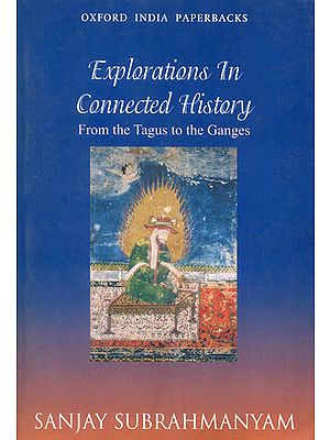 Explorations in Connected History (From The Tagus to The Ganges)