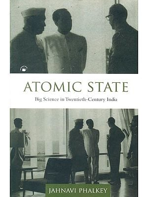 Atomic State (Big Science in Twentieth-Century India)