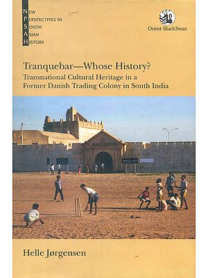 Tranquebar- Whose History? (Transnational Cultural Heritage in a Former Danish Trading Colony in South India)