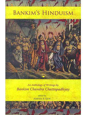 Bankim's Hinduism (An Anthology of Writings by Bankim Chandra Chattopadhyay)