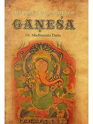 Mythology and Iconography of Ganesa