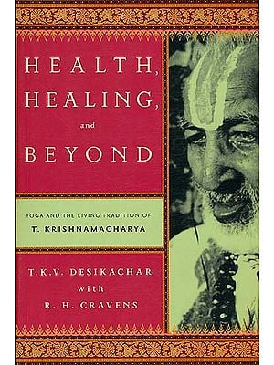 Health Healing and Beyond (Yoga and The Living Tradition)