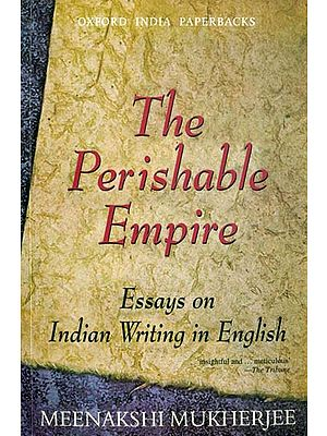 The Perishable Empire (Essays on Indian Writing in English)
