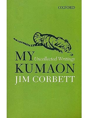 My Kumaon: Uncollected Writings of Jim Corbett