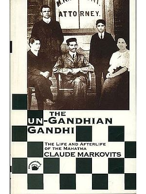The Un-Gandhian Gandhi (The Life and Afterlife of The Mahatma)