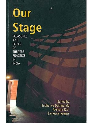 Our Stage (Pleasures and Perils of Theatre Practice in India)