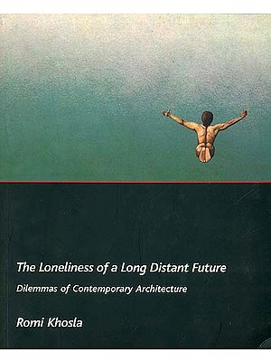 The Loneliness of a Long Distant Future (Dilemmas of Contemporary Architecture)