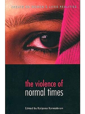 The Violence of Normal Times (Essays on Women's Lived Realities)