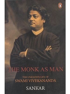 The Monk As Man (The Unknown Life of Swami Vivekananda)