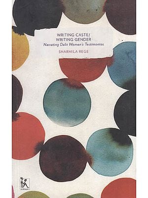 Writing caste/ Writing Gender (Narrating Dalit Women;s Testimonios)