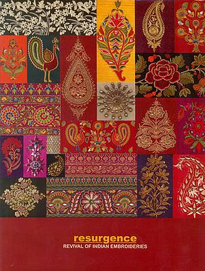 Resurgence: Revival of Indian Embroideries (A Classic Collection of Ornate Textiles)