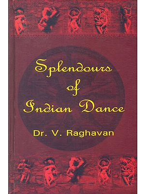 Splendours of Indian Dance (Forms - Theory - Practice)