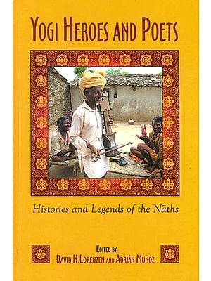 Yogi Heroes and Poets (Histories and Legends of the Naths)