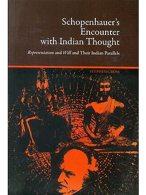 Schopenhauer's Encounter with Indian Thought (Representation and Will and Their Indian Parallels)