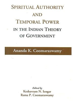 Spiritual Authority and Temporal Power In The Indian Theory of Government