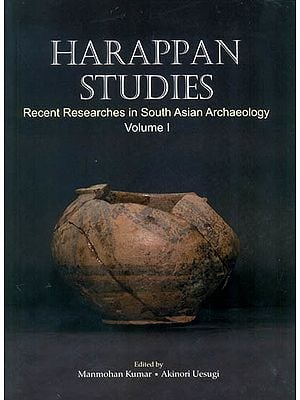 Harappan Studies: Recent Researches in South Asian Archaeology (Volume 1)