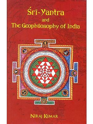 Sri-Yantra and The Geophilosophy of India