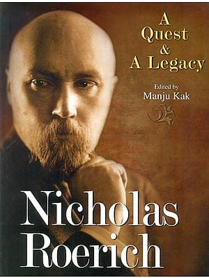 Nicholas Roerich: A Quest and A Legacy
