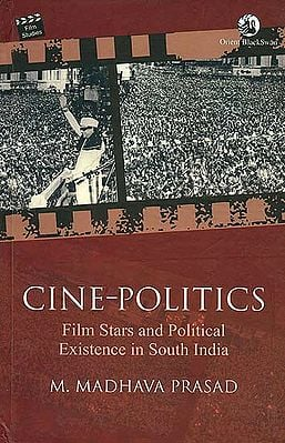 Cine-politics (Film Stars and Political Existence in South India)