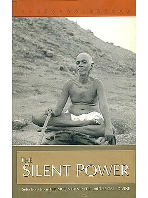 The Silent Power (Selections From The Mountain Path and The Call Divine)