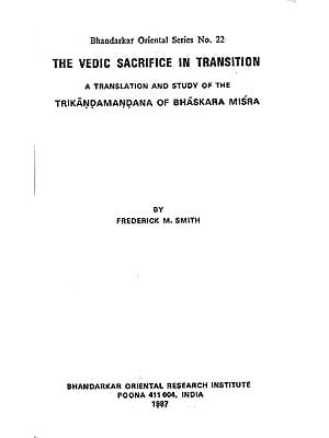 The Vedic Sacrifice In Transition (A Translation and Study of The Trikandamandana of Bhaskara Misra) - A Rare Book