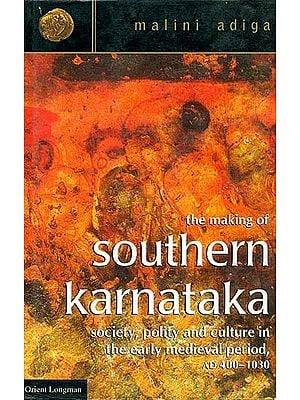 The Making of Southern Karnataka(Society, Polity and Culture in The Early Medieval Period)
