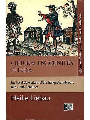 Cultural Encounters in India (The Local Co-Workers of The Tranquebar Mission, 18th to 19th Century)