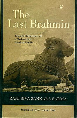 The Last Brahmin (Life and Reflections of a Modern Day Sanskrit Pandit)