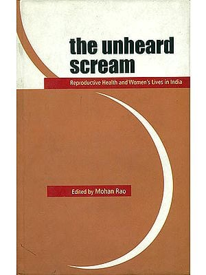 The Unheard Scream (Reproductive Health and Women's Lives in India)