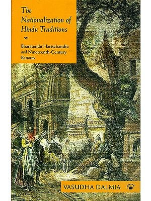 The Nationalization of Hindu Traditions (Bharatendu Harischandra and Nineteenth Century Banaras)