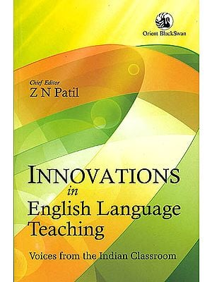 Innovations in English Language Teaching (Voices From the Indian Classroom)