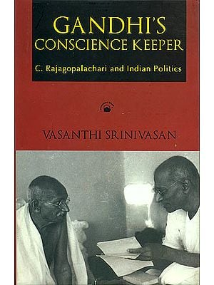 Gandhi's Conscience Keeper (C. Rajagopalachari and Indian Politics)