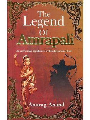 The Legend of Amrapali (An enchanting saga buried within the sands of time)