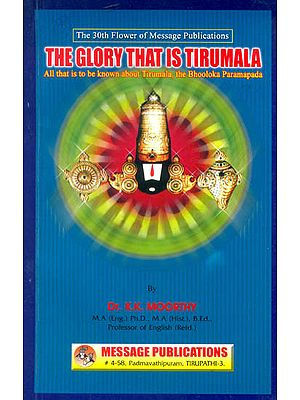 The Glory That is Tirumala (All that is to be known about Tirumala, the Bhooloka Paramapada)