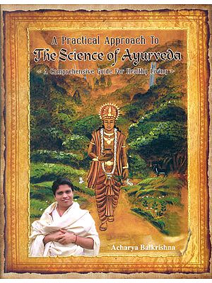 A Practical Approach to The Science of Ayurveda (A Comprehensive Guide for Healthy Living)