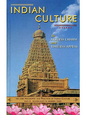 Indian Culture (Its Timeless Appeal and Ageless Charm)