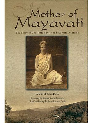 Mother of Mayavati (The Story of Charlotte Sevier and Advaita Ashrama)