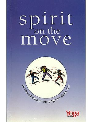 Spirit On The Move (Personal Essays on Yoga in Daily Life)