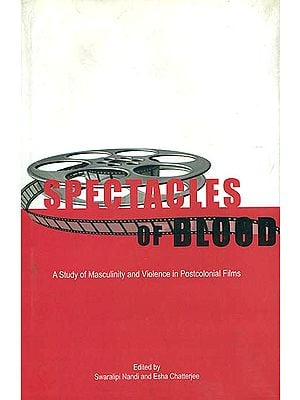 Spectacles of blood (A Study of Masculinity and Violence in Postcolonial Films)