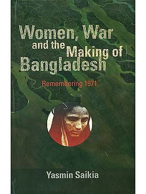 Women War and The Making of Bangladesh ( Remembering 1971)