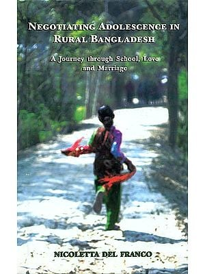 Negotiating Adolescence in Rural Bangladesh (A Journey through School, Love and Marriage)