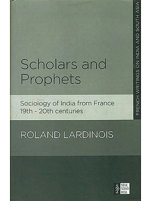 Scholars and Prophets (Sociology of India From France 19th-20th Centuries)