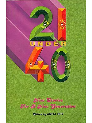 21 Under 40: Short Stories by South Asian Women Under the Age of 40