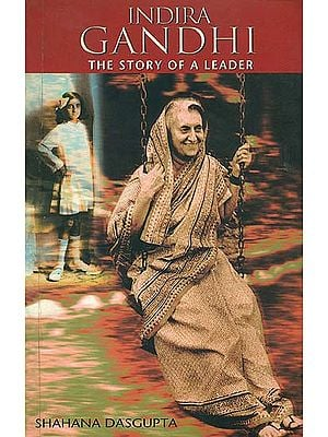 Indira Gandhi (The Story of A Leader)