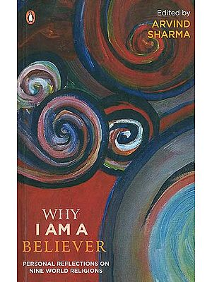 Why I Am A Believer (Personal Reflections On Nine World Religions)