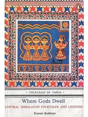 Where Gods Dwell (Central Himalayan Folktales and Legends)