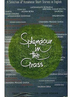 Splendour In The Grass (Selected Assamese Short Stories)