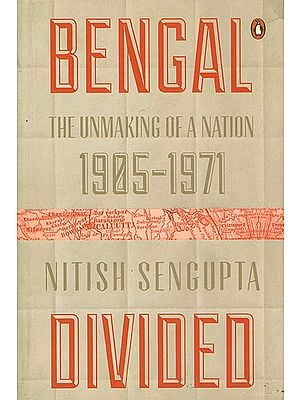 Bengal Divided (The Unmaking of a Nation 19051971)