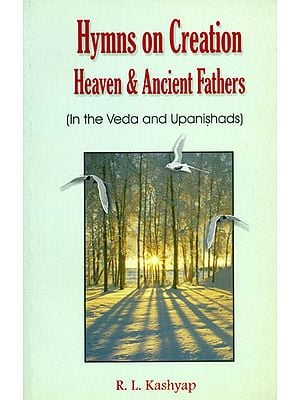 Hymns on Creation Heaven & Ancient Fathers (In The Veda and Upanishads)